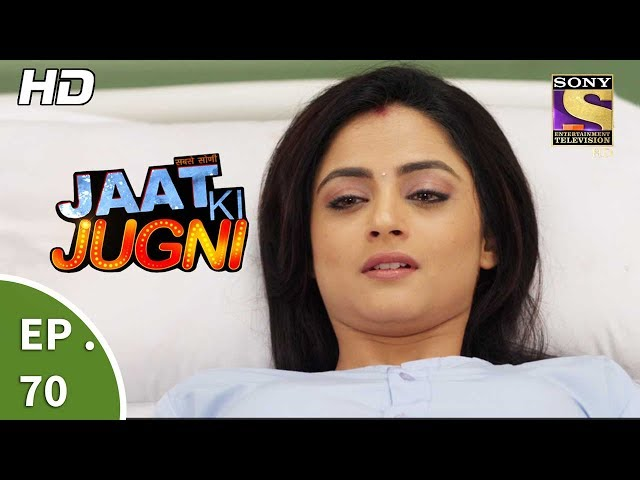 Jaat Ki Jugni – 13th July 2017 – Episode 70 – Full Episode | SET TV