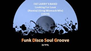 FAT LARRY'S BAND - Looking For Love (Remix) (Greg Womack Mix) (1979)