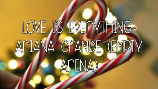 Love is everything- Ariana Grande (empty arena)