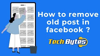 How to remove old post in facebook ? | TECHBYTES