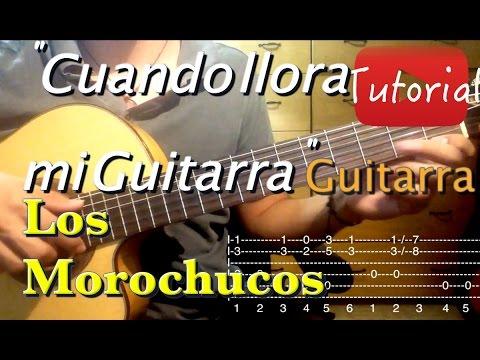 Cuando llora mi Guitarra - Los Morochucos Tutorial/Cover Guitarra
