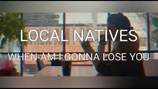 Local Natives   When Am I Gonna Lose You (subtitulada Al Español)