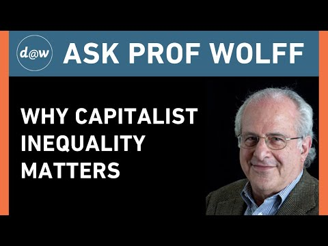 Ask Prof Wolff: Why Capitalist Inequality Matters