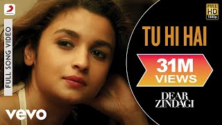 Tu Hi Hai Full Video - Dear Zindagi|Alia Bhatt|Ali Zafar|Arijit
