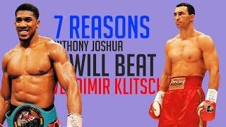 7 REASONS ANTHONY JOSHUA WILL BEAT WLADIMIR KLITSCHKO #7REASONS (BOXINGEGO)