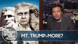 Trump Dreams of Adding His Face to Mount Rushmore | The Tonight Show