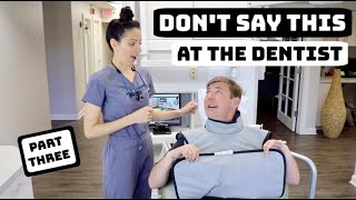 Things Patients Say At The Dentist (Part 3)