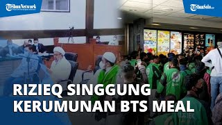 Duplik Rizieq Shihab: Geram dan Singgung Kerumunan Promo BTS Meal di Gerai McDonald's