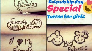 Friendship Day Special Tattoo For Girls || HAPPY FRIENDSHIP DAY ALL OFF YOU ❤ ||
