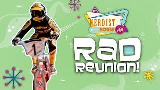 The Ultimate RAD Reunion - Nerdist House