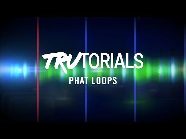TRAKTOR TruTorials: Phat Loops | Native Instruments