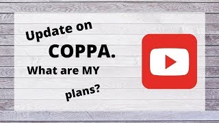 COPPA Update / Plans for MY CRAFT CHANNEL