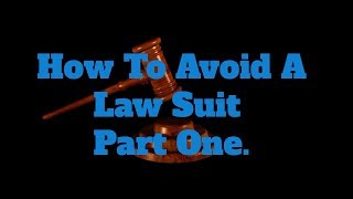 How To Avoid A Lawsuit, Part One.