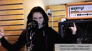 WHITECHAPEL - Elitist ones (cover by Ira&Alex'Nimrod')
