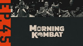 Tyron Woodley vs. Gilbert Burns, Jon Jones, UFC 250 | MORNING KOMBAT | Ep. 45