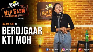 Berojgaar Kti Moh | Nepali Stand-Up Comedy | Naria Giri | Nep-Gasm Comedy