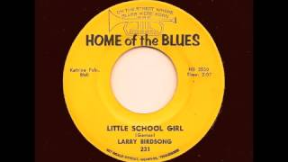 LARRY BIRDSONG - Little School Girl - HOME OF THE BLUES