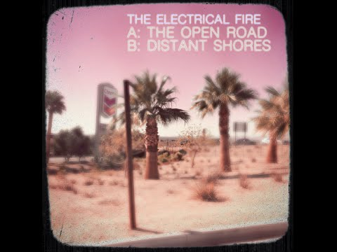 The Open Road / Distant Shores (an Electrical Fire video45)