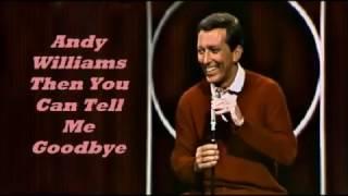Αndy Williams..........Then You Can Tell Me Goodbye.