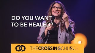 Do You Want to be Healed?