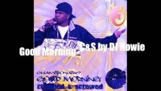 Chamillionaire - Good Morning Chopped & Screwed