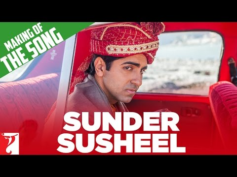 Making of the Song - Sunder Susheel | Dum Laga Ke Haisha | Ayushmann Khurrana | Bhumi Pednekar