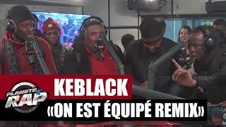 "KeBlack & Naza ""On Est équipé Remix"" Feat Dj Myst, Hiro & Youssoupha #PlanèteRap"