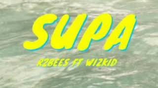 SUPA BY R2BEES FT WIZKID (OFFICIAL VIDEO + AUDIO)