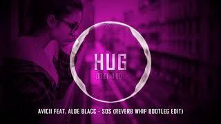 Avicii Feat. Aloe Blacc   SOS (Reverb Whip Bootleg Edit)