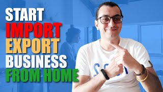 HOW TO START AN IMPORT/EXPORT BUSINESS FROM HOME 2020 (STEP BY STEP)