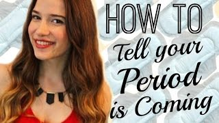 How to Tell Your Period Is Coming | First Period Signs!