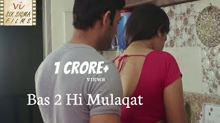 Hindi Short Film | Love Outside Marriage | Bas 2 Hi Mulaqat | Six Sigma Films