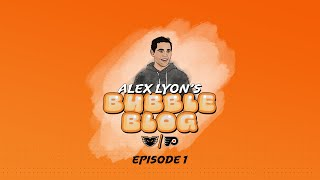 [LV] Alex Lyon's Bubble Blog – Ep. 1