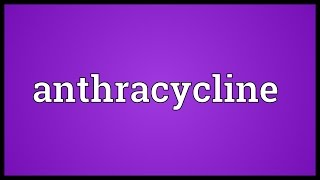 Anthracycline Meaning