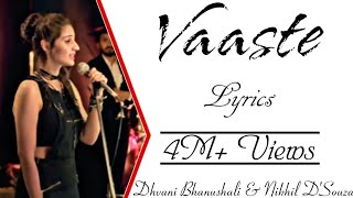 VAASTE Full Song With Lyrics Dhvani Bhanushali & Nikhil D