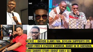 Wizkid & Davido Slams Fan, Seyilaw Supports Efe, Daddy Freeze Exposes Church, BBNAIJA