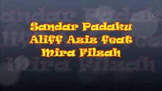Aliff Aziz ft Mira Filzah - Sandar Padaku lirik [OST Meh Sandar Pada Aku]