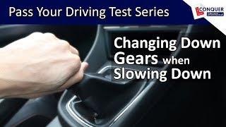 Changing Down Gears when Slowing Down and Stopping - Pass your Driving Test Series