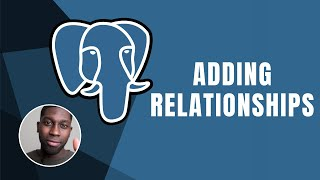 PostgreSQL: Adding Relationship Between Tables | Course | 2019