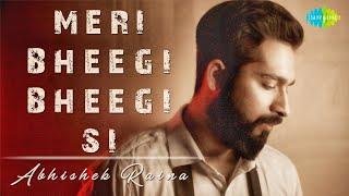 Meri Bheegi Bheegi Si | Abhishek Raina | Cover   - YouTube