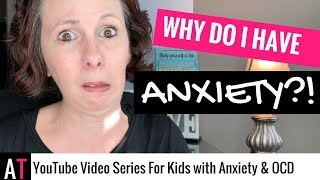 Video for Kids: Why Do I Have Anxiety?!