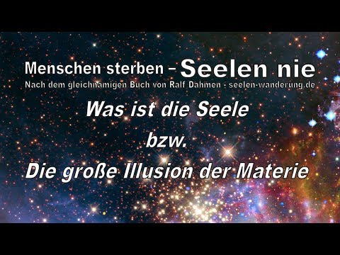 Was ist die Seele? (Ralf Dahmen, seelen-wanderung.de)