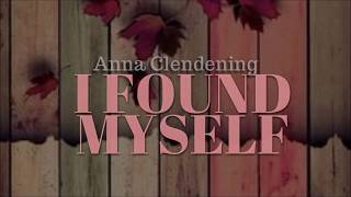 I Found Myself-   Anna Clendening ( Lyrics)