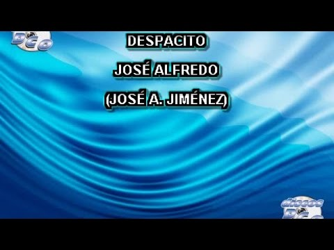 Despacito Jose Alfredo Jimenez