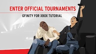 Enter Official Tournaments Tutorial - Gfinity For Xbox