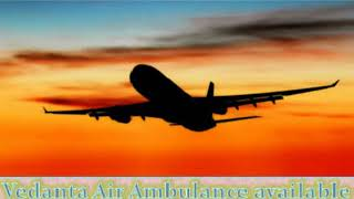 Vedanta Air Ambulance service in Bangalore with Specialized MD Doctor Servi