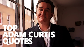 TOP QUOTES: ADAM CURTIS