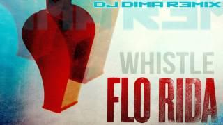 Flo Rida - Whistle (DJ Dima Remix) [NEW HOUSE 2012]