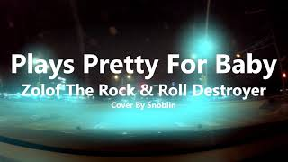 Zolof The Rock & Roll Destroyer - Plays Pretty For Baby (Cover)