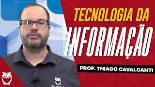 Tecnologia da Informação: Prof. Thiago Cavalcanti